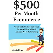 $500 Per Month Ecommerce: Create an Extra Income Source Through Video Selling & Amazon Product Marketing (English Edition)