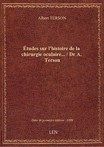 tudes surl'histoiredelachirurgie oculaire / Dr A. Terson