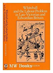 Whitehall and the Labour Problem in Late-Victorian and Edwardian Britain by R.Norman Davidson (1-Dec-1984) Hardcover