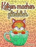 Katzen machen glücklich: Ein Malbuch für Erwachsene über Katzen, süße Kätzchen und schöne Großkatzen - Entspannung durch Ausmalen