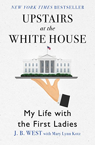 Upstairs at the White House: My Life with the First Ladies (English Edition)