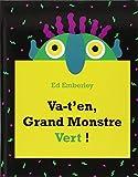 Va-t'en, grand monstre vert ! | Emberley, Ed (1931-....). Auteur