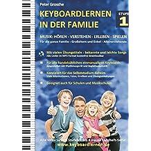 Keyboardlernen in der Familie - Stufe 1: Konzipiert für das Selbststudium zu Hause: Für die ganze Familie - Großeltern und Enkel - Alleinerziehende