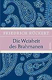 Die Weisheit des Brahmanen (LEINEN mit Schmuckprägung) - Friedrich Rückert