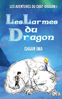 Les Larmes du Dragon: Les aventures du chat-dragon 1: Un roman d'aventure et de fantasy jeunesse avec un chat rigolo par [Ima, Ghaan]