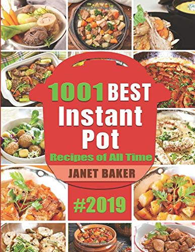 1001 Best Instant Pot Recipes of All Time #2019: Fast and Flavorful Meals to Maximize Your Instant Pot 3 Quart Baker