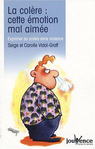 La colère, cette émotion mal aimée : Exprimer sa colère sans violence par Carolle Vidal-Graf