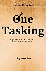 One Tasking - a method to reduce stress & get more things done (English Edition)