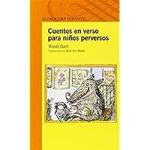 Cuentos en versos para niños perversos (Spanish Edition) (Alfaguara Infantil) by Roald Dahl (2014-02-03)
