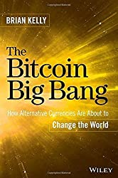 The Bitcoin Big Bang: How Alternative Currencies Are About to Change the World by Brian Kelly (2014-11-17)