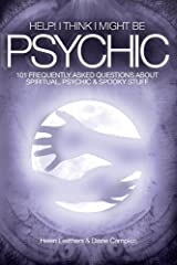 Help! I Think I Might Be Psychic. 101 Frequently Asked Questions About Spiritual, Psychic & Spooky Stuff. Kindle Edition