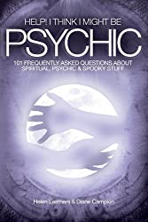 Help! I Think I Might Be Psychic. 101 Frequently Asked Questions About Spiritual, Psychic & Spooky Stuff.