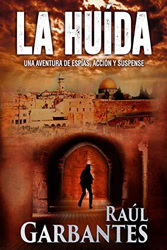 La Huida: Una aventura de espías, acción y suspense por Raúl Garbantes