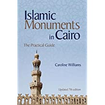 Islamic Monuments in Cairo: The Practical Guide (New Revised Edition)