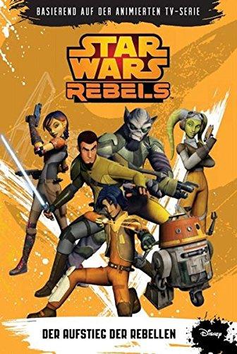 STAR WARS Rebels (Episodenroman zur TV-Serie): Bd. 1: Der Aufstieg der Rebellen (Star Wars The Clone Wars Rebellen)