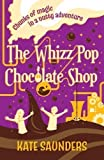 The Whizz Pop Chocolate Shop by Saunders, Kate 1st (first) Edition (2012)