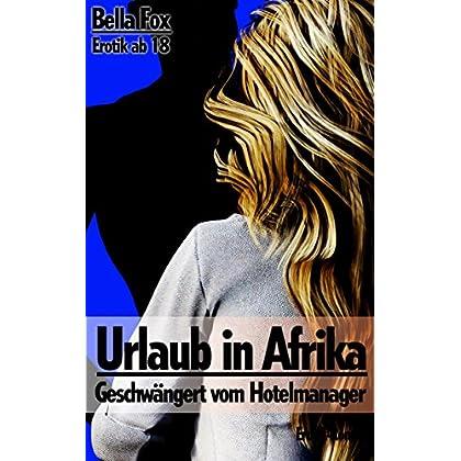 Urlaub In Afrika - Geschwängert Vom Hotelmanager: Weiße Stute - Schwarzer Hengst (Schwarze Lust 1) (German Edition)