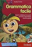 Grammatica facile. Giochi e attività per la scuola primaria e secondaria di primo grado. CD-ROM