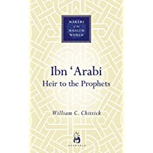 Ibn 'Arabi: Heir to the Prophets (Makers of the Muslim World)
