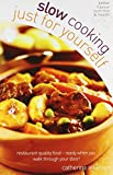 Slow Cooking for Yourself: Restaurant quality food ready when you walk through the door!: Restaurant Quality Food-ready When You Walk Through Your Door