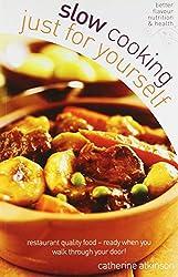 Slow Cooking for Yourself: Restaurant quality food ready when you walk through the door!: Restaurant Quality Food-ready When You Walk Through Your Door