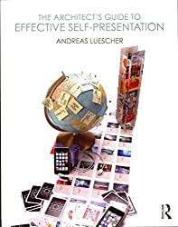 [(The Architect's Guide to Effective Self-Presentation)] [By (author) Andreas Luescher] published on (October, 2013)