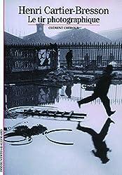 Henri Cartier-Bresson: Le tir photographique