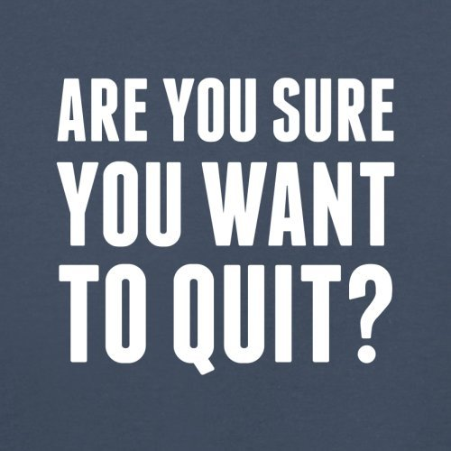 Are You Sure You Want To Quit - Herren T-Shirt - 13 Farben Navy