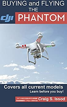 Buying and Flying the DJI Phantom Quadcopters: Covers all Current Models - Learn Before you Buy! (English Edition) von [Issod, Craig]