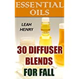 Essential Oils: 30 Diffuser Blends For Fall (English Edition)