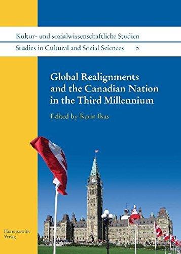 Global Realignments and the Canadian Nation in the Third Millennium (Kultur- und sozialwissenschaftliche Studien /Studies in Cultural and Social Sciences, Band 5) (O Canada Ihre Geschichte)