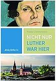 Nicht nur Luther war hier: Geschichten um historische Persönlichkeiten und ihre Zeit in Oppenheim