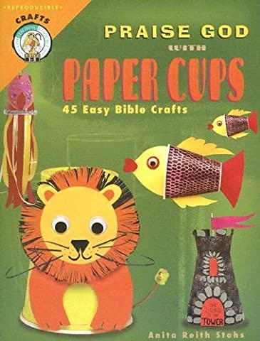 Praise God with Paper Cups: 45 Easy Bible Crafts; Grades 1-5 (CPH Teaching Resource) (CPH Teaching Resource (Paperback)) by Anita Reith Stohs (2005-07-01)