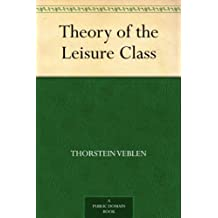 Theory of the Leisure Class (English Edition)