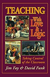 Teaching With Love & Logic: Taking Control of the Classroom by Jim Fay (1995-05-30)