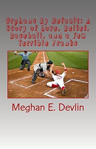 Orphans By Default: A Story of Love, Belief, Baseball, and a Few Terrible Pranks by Meghan E. Devlin (2012-07-02) par Meghan E. Devlin