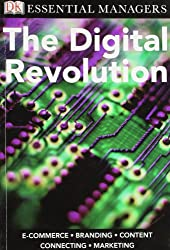 The Digital Revolution (Essential Managers)
