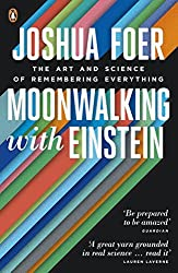 Moonwalking with Einstein: The Art and Science of Remembering Everything by Joshua Foer (2012-02-01)