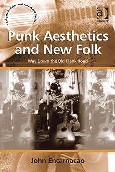 Punk Aesthetics and New Folk: Way Down the Old Plank Road par [Encarnacao, Mr John]
