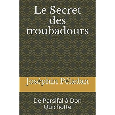Le Secret des troubadours: De Parsifal à Don Quichotte
