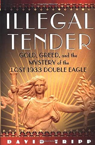 Illegal Tender: Gold, Greed, and the Mystery of the Lost 1933 Double Eagle 1st edition by Tripp, David (2004) Hardcover