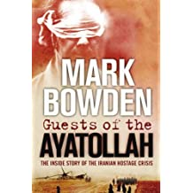 Guests of the Ayatollah: The First Battle in the West's War on Militant Islam by Mark Bowden (2006-06-08)