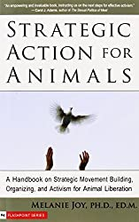 Strategic Action for Animals: A Handbook on Strategic Movement Building, Organizing, and Activism for Animal Liberation: A Handbook on Strategic ... Activism for Animal Liberation (Flashpoint) by Melanie Joy (2009-01-22)
