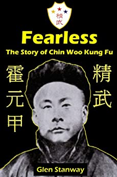 Fearless The Story of Chin Woo Kung Fu by [Stanway, Glen]