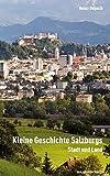 Kleine Geschichte Salzburgs: Stadt und Land