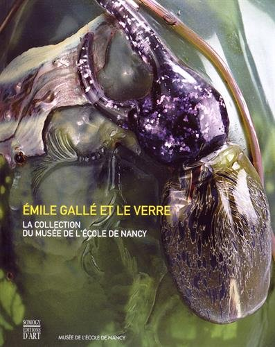 Emile Gallé et le verre : La collection du musée de l'école de Nancy par Valérie Thomas