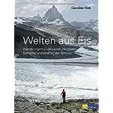 Welten aus Eis: Wanderungen zu den eindrücklichsten Gletscherlandschaften der Schweiz