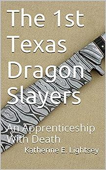 The 1st Texas Dragon Slayers: An Apprenticeship With Death (The Chronicles Of The 1st Texas Dragon Slayers) (English Edition) par [Lightsey, Katherine E.]