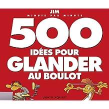 500 idées pour glander au boulot minute par minute