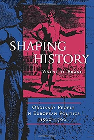 Shaping History: Ordinary People in European Politics,